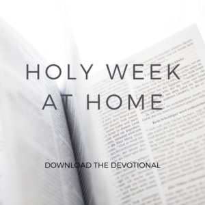 Holy Week at Home - Download the Devotional